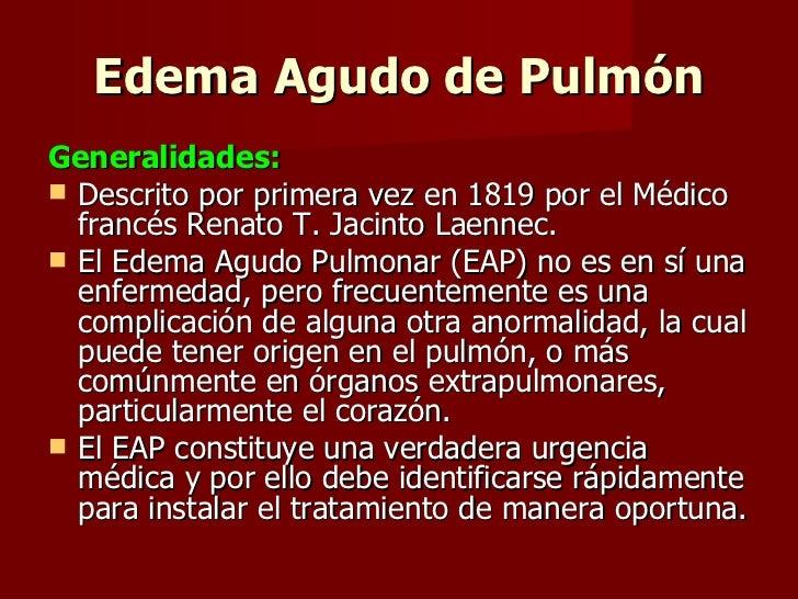 Edema Agudo de Pulmón <ul><li>Generalidades: </li></ul><ul><li>Descrito por primera vez en 1819 por el Médico francés Rena...