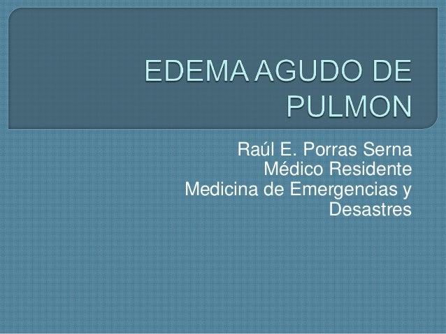 Raúl E. Porras SernaMédico ResidenteMedicina de Emergencias yDesastres