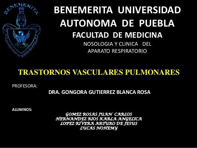 BENEMERITA UNIVERSIDAD AUTONOMA DE PUEBLA FACULTAD DE MEDICINA NOSOLOGIA Y CLINICA DEL APARATO RESPIRATORIO  TRASTORNOS VA...