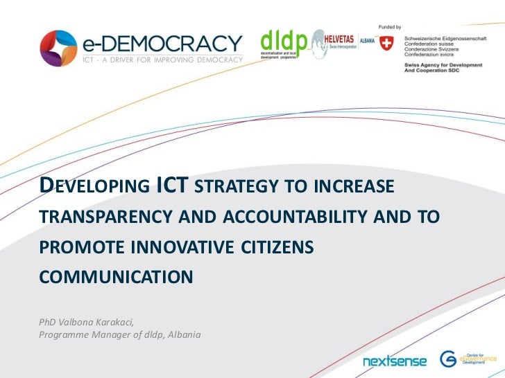 DEVELOPING ICT STRATEGY TO INCREASETRANSPARENCY AND ACCOUNTABILITY AND TOPROMOTE INNOVATIVE CITIZENSCOMMUNICATIONPhD Valbo...