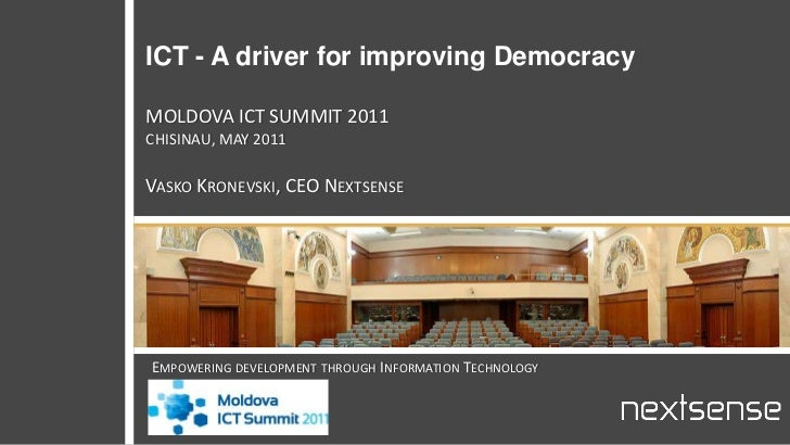 ICT - A driver for improving DemocracyMOLDOVA ICT SUMMIT 2011CHISINAU, MAY 2011Vasko Kronevski, CEO Nextsense<br />Empower...