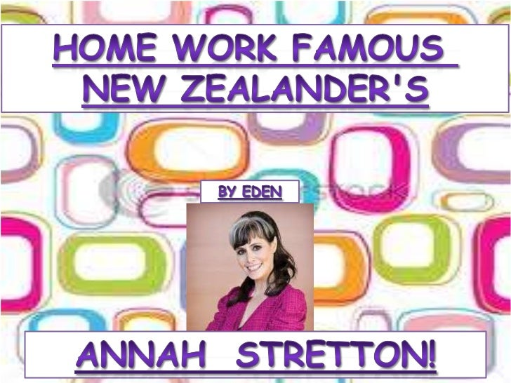 Home work famous <br />New Zealander's<br />By Eden<br />Annah  stretton!<br />