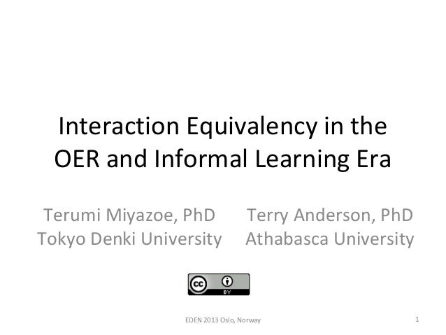 Interaction Equivalency in theOER and Informal Learning EraTerumi Miyazoe, PhDTokyo Denki UniversityTerry Anderson, PhDAth...