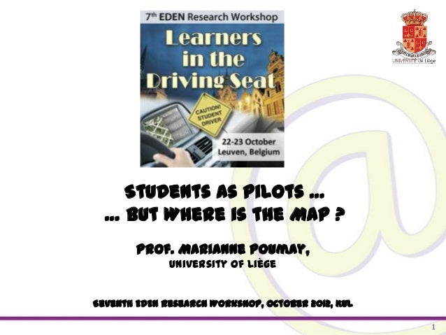 Students as Pilots …  … but Where is the Map ?        Prof. Marianne Poumay,              University of LiègeSeventh EDEN ...