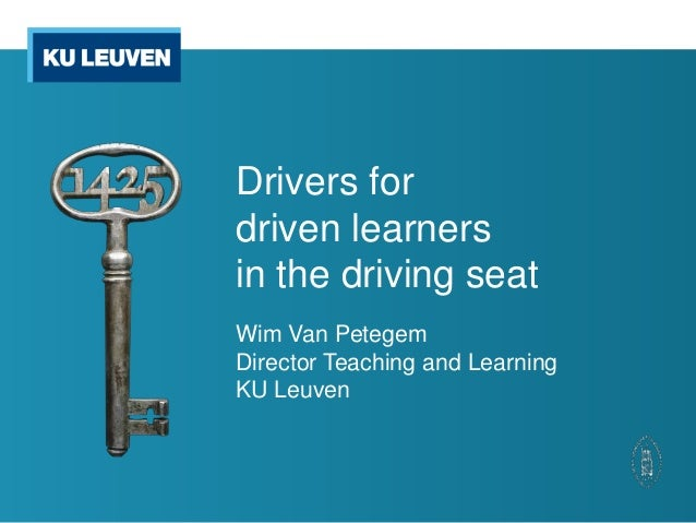 Drivers fordriven learnersin the driving seatWim Van PetegemDirector Teaching and LearningKU Leuven