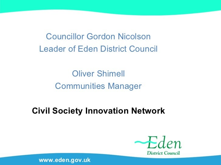 www.eden.gov.uk Councillor Gordon Nicolson Leader of Eden District Council Oliver Shimell Communities Manager Civil Societ...
