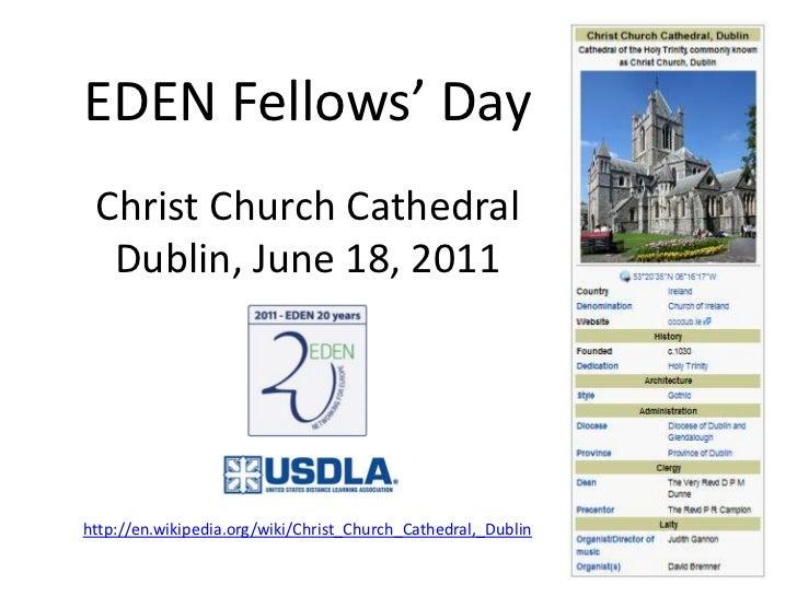 EDEN Fellows' DayChrist Church CathedralDublin, June 18, 2011http://en.wikipedia.org/wiki/Christ_Church_Cathedral,_Dublin<...