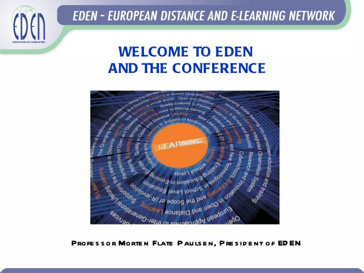 WELCOME  TO EDEN  AND THE CONFERENCE Professor Morten  Flate  Paulsen, President of EDEN