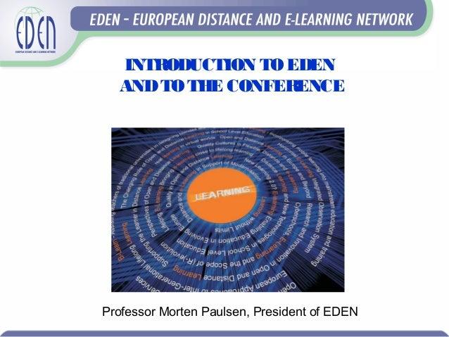 INTRODUCTION TOEDEN ANDTOTHE CONFERENCE Professor Morten Paulsen, President of EDEN