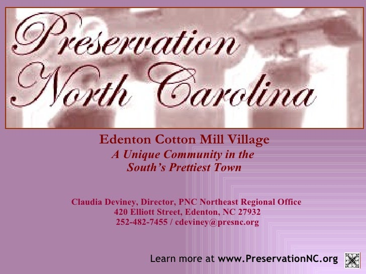 Edenton Cotton Mill Village A Unique Community in the  South's Prettiest Town Claudia Deviney, Director, PNC Northeast Reg...