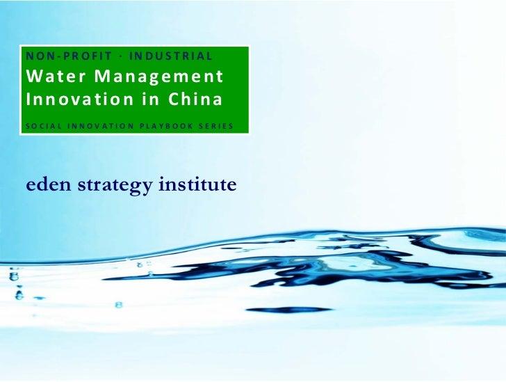 NON‐PROFIT∙INDUSTRIALWaterManagementInnovationinChinaSOCIALINNOVATIONPLAYBOOKSERIESeden strategy institute