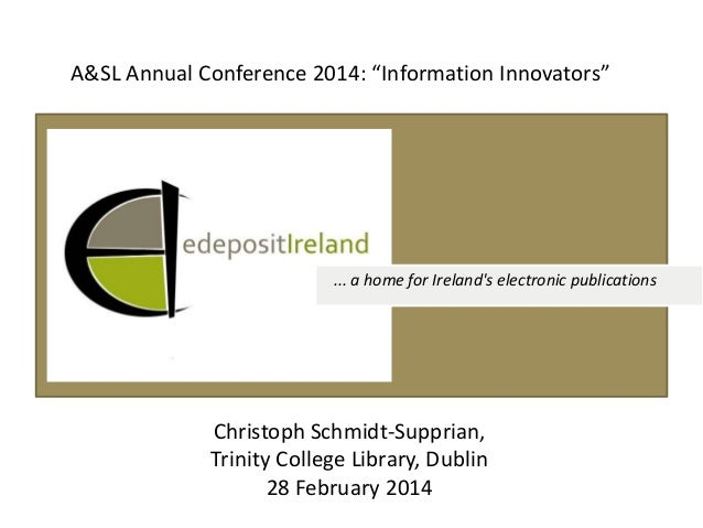 "A&SL Annual Conference 2014: ""Information Innovators""  ... a home for Ireland's electronic publications  Christoph Schmidt..."