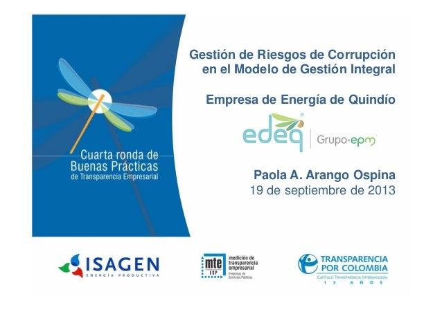 Gestión de Riesgos de Corrupción en el Modelo de Gestión Integral Empresa de Energía de Quindío Paola A. Arango Ospina 19 ...