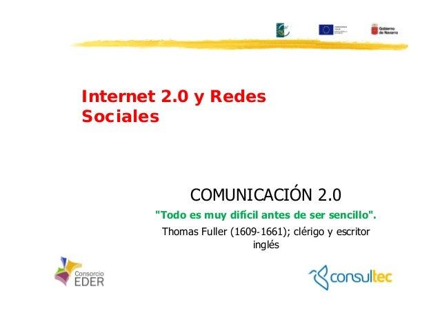 """Internet 2.0 y Redes Sociales COMUNICACIÓN 2.0 """"Todo es muy difícil antes de ser sencillo"""". Thomas Fuller (1609‐1661); clé..."""