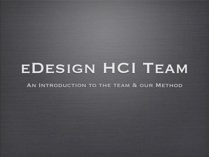 eDesign HCI Team An Introduction to the team & our Method