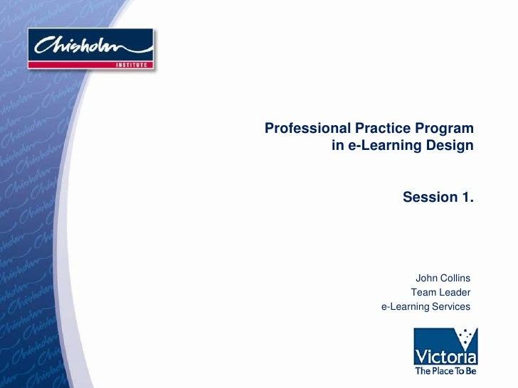 Professional Practice Program          in e-Learning Design                       Session 1.                            Jo...
