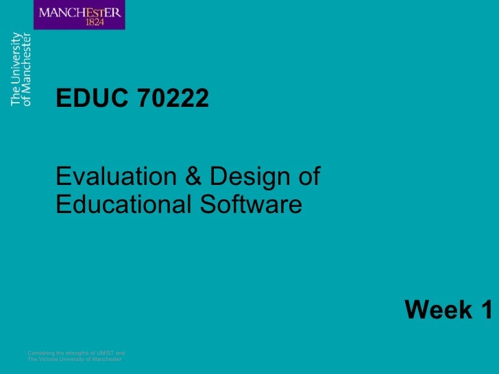 EDUC 70222 Evaluation & Design of Educational Software Combining the strengths of UMIST and The Victoria University of Man...