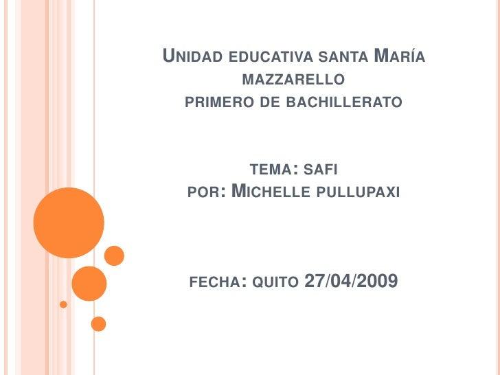 UNIDAD EDUCATIVA SANTA MARÍA           MAZZARELLO   PRIMERO DE BACHILLERATO              TEMA: SAFI          MICHELLE PULL...