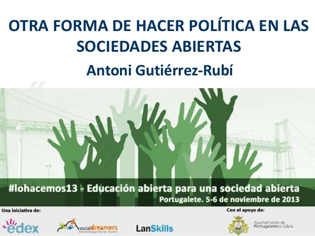 OTRA FORMA DE HACER POLÍTICA EN LAS SOCIEDADES ABIERTAS Antoni Gutiérrez-Rubí