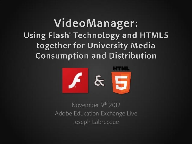 VideoManager: Using Flash Technology and HTML5 together for University Media Consumption and Distribution