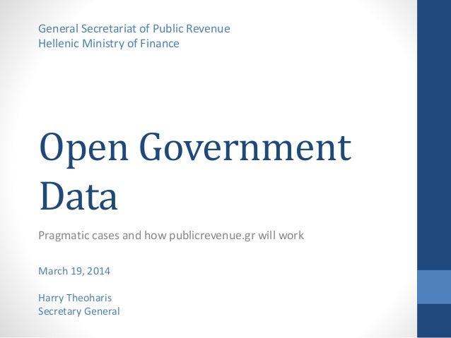 Open Government Data Pragmatic cases and how publicrevenue.gr will work General Secretariat of Public Revenue Hellenic Min...