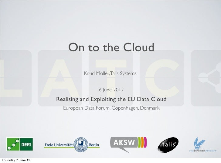 On to the Cloud                               Knud Möller, Talis Systems                                      6 June 2012 ...