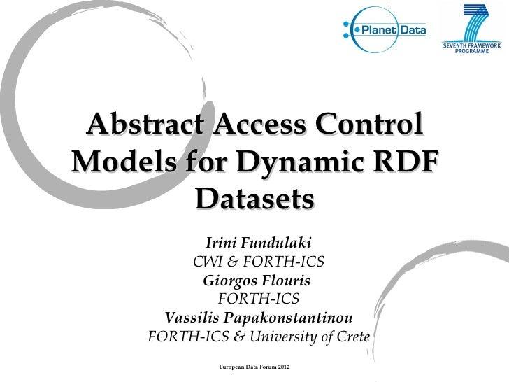 Abstract Access ControlModels for Dynamic RDF        Datasets            Irini Fundulaki         CWI & FORTH-ICS          ...