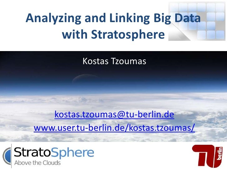 Analyzing and Linking Big Data      with Stratosphere            Kostas Tzoumas    kostas.tzoumas@tu-berlin.de www.user.tu...