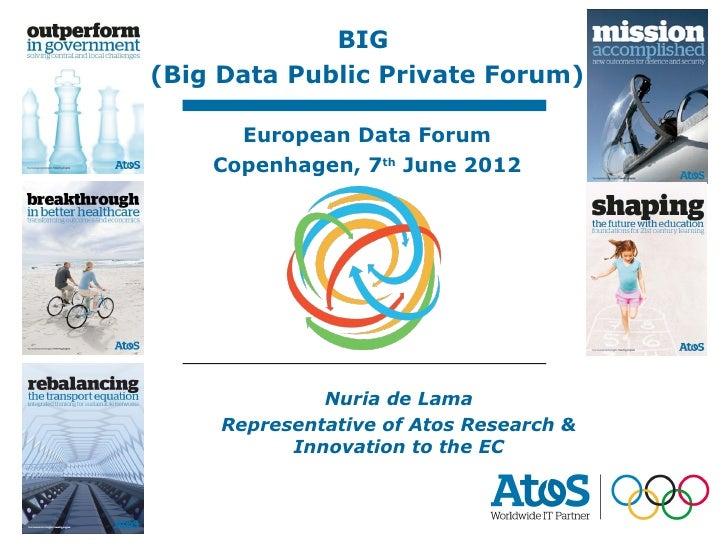 BIG             07/06/2012                             Nuria de Lama(Big Data Public Private Forum)       European Data Fo...