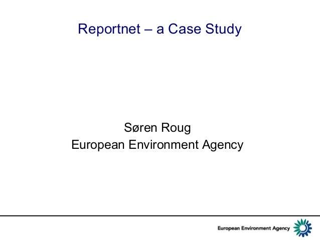 Reportnet – a Case StudySøren RougEuropean Environment Agency