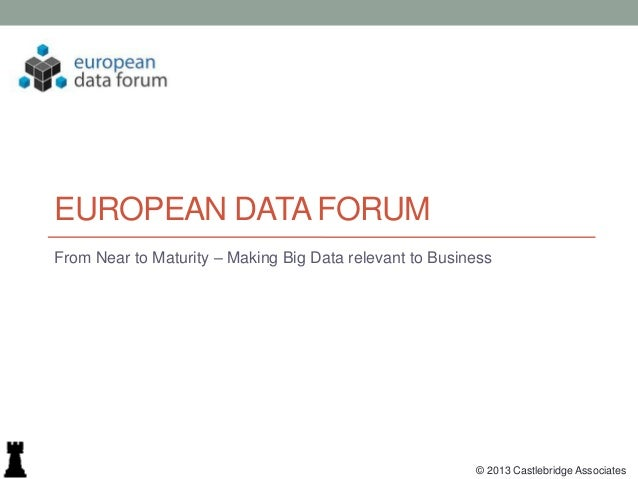EUROPEAN DATA FORUMFrom Near to Maturity – Making Big Data relevant to Business                                           ...