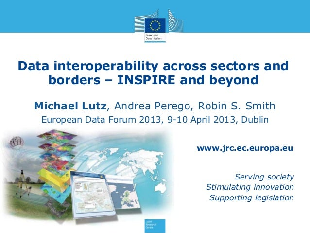 Data interoperability across sectors and    borders – INSPIRE and beyond  Michael Lutz, Andrea Perego, Robin S. Smith   Eu...