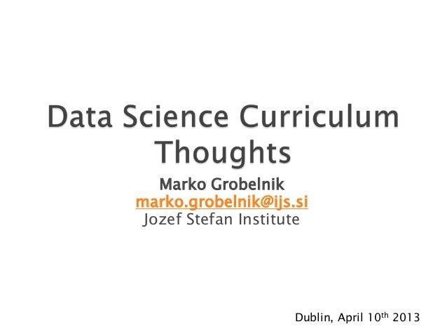 Marko Grobelnikmarko.grobelnik@ijs.si Jozef Stefan Institute                     Dublin, April 10th 2013