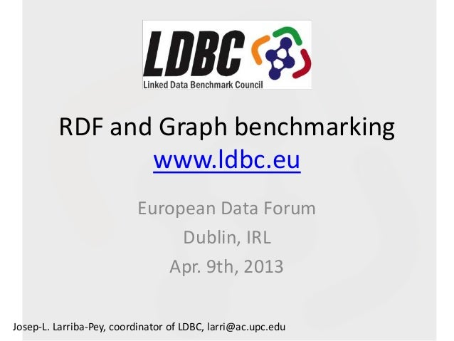 EDF2013: Selected Talk Josep-L. Larriba-Pey: The Linked Data Benchmark Council, benchmarking RDF and   Graph technologies