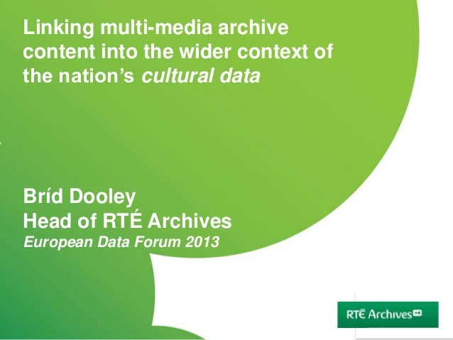 Linking multi-media archivecontent into the wider context ofthe nation's cultural dataBríd DooleyHead of RTÉ ArchivesEurop...
