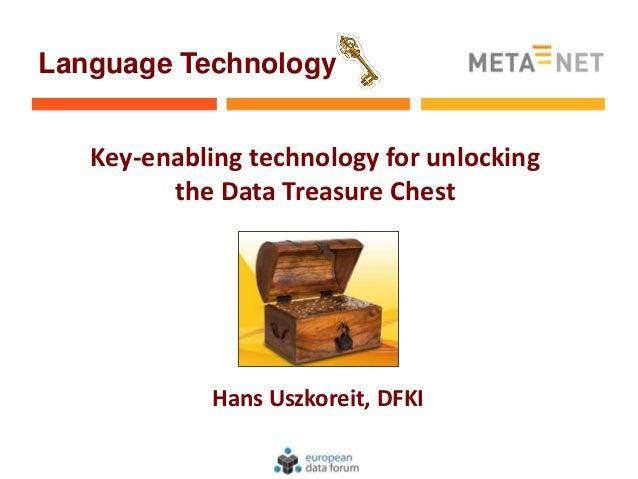 Language Technology   Key-enabling technology for unlocking         the Data Treasure Chest             Hans Uszkoreit, DFKI