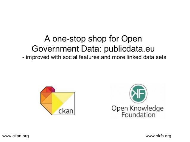 A one-stop shop for Open               Government Data: publicdata.eu         - improved with social features and more lin...