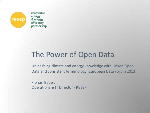 The Power of Open DataUnleashing climate and energy knowledge with Linked OpenData and consistent terminology (European Da...