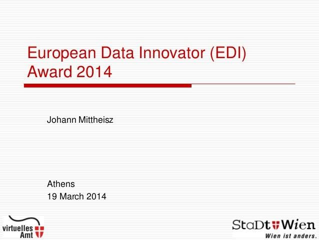 European Data Innovator (EDI) Award 2014 Johann Mittheisz Athens 19 March 2014
