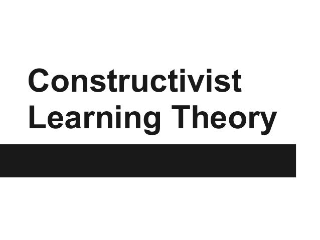 ConstructivistLearning Theory