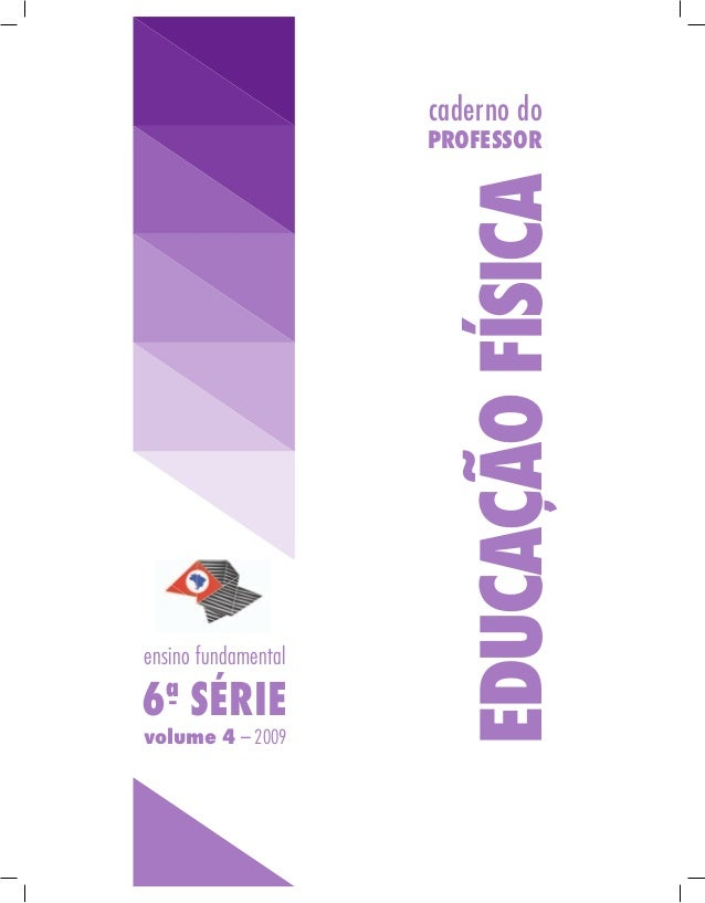 caderno do                     PROFESSOR                       EDUCAçÃO FÍSICAensino fundamental  a6 - SÉRIEvolume 4 – 2009