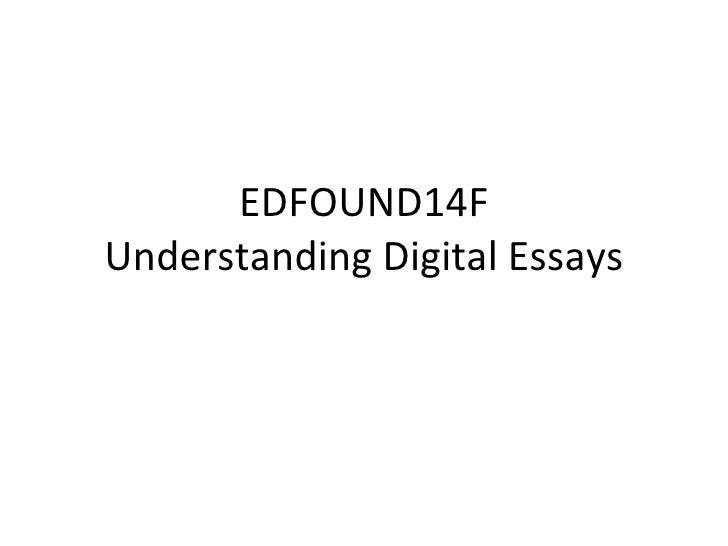 EDFOUND14F Understanding Digital Essays