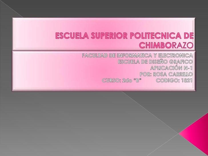 ESCUELA SUPERIOR POLITECNICA DE CHIMBORAZO<br />FACULTAD DE INFORMATICA Y ELECTRONICA <br />ESCUELA DE DISEÑO GRAFICO<br /...