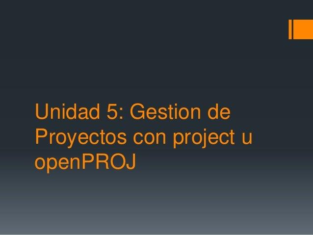 Unidad 5: Gestion deProyectos con project uopenPROJ