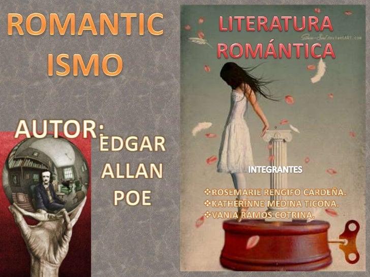 ROMANTICISMO<br />AUTOR: <br />LITERATURA ROMÁNTICA<br />.<br />EDGAR ALLAN POE<br />INTEGRANTES<br /><ul><li>ROSEMARIE RE...