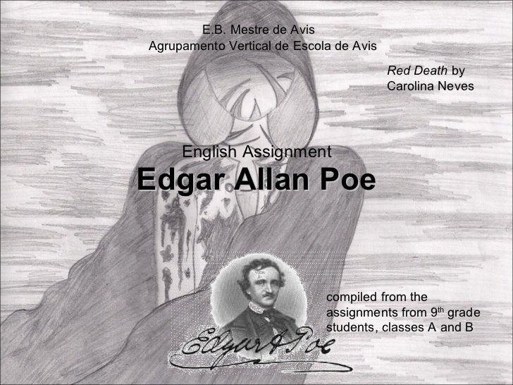 English Assignment Edgar Allan Poe Agrupamento Vertical de Escola de Avis E.B. Mestre de Avis compiled from the assignment...