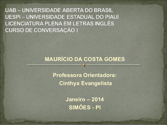 MAURÍCIO DA COSTA GOMES Professora Orientadora: Cinthya Evangelista Janeiro – 2014 SIMÕES - PI