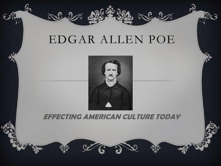 EDGAR ALLEN POEEFFECTING AMERICAN CULTURE TODAY