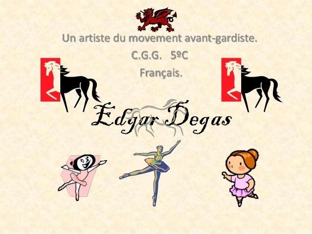 Un artiste du movement avant-gardiste.              C.G.G. 5ºC                Français.     Edgar Degas
