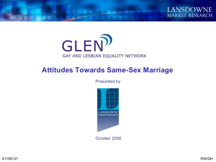 Attitudes Towards Same-Sex Marriage 41106121 Presented by RW/DH October 2006